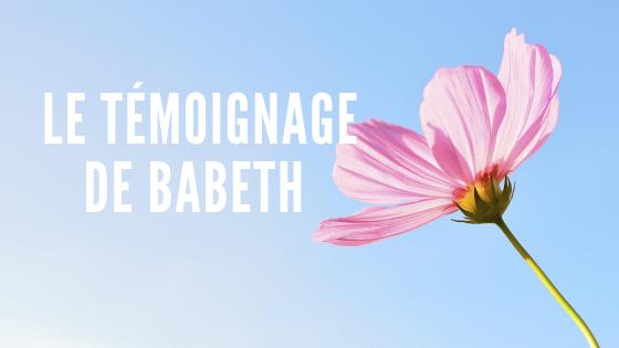 LE TÉMOIGNAGE DE BABETH