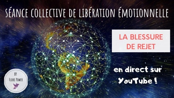 SÉANCE COLLECTIVE DE LIBÉRATION ÉMOTIONNELLE : LA BLESSURE DE REJET