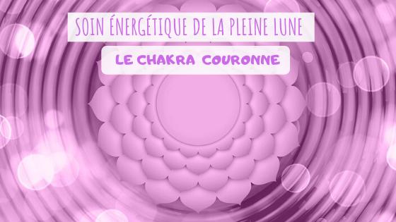 LE SOIN ÉNERGÉTIQUE DE LA PLEINE LUNE : LE CHAKRA CORONAL