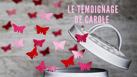 LE TÉMOIGNAGE DE CAROLE